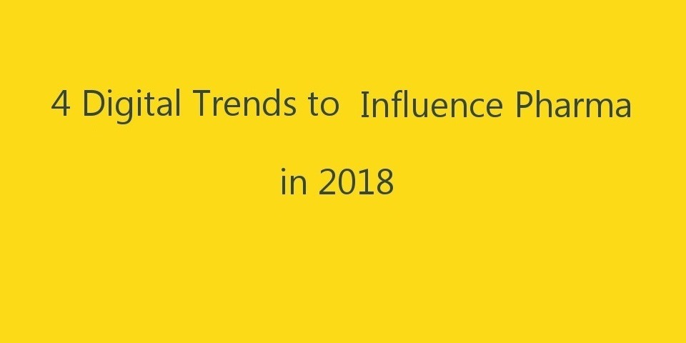 Digital Trends to influence Pharma in 2018